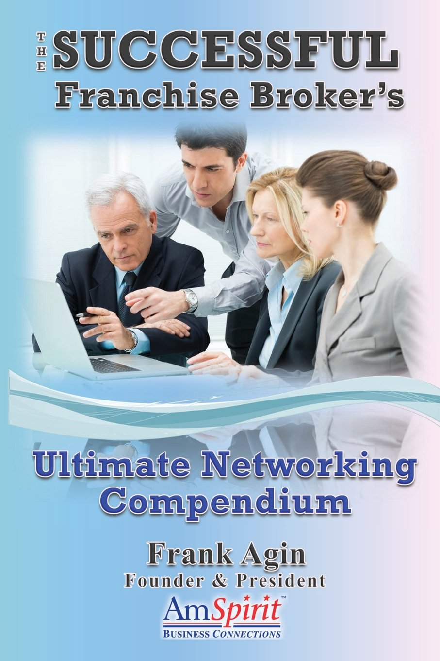 The Successful Franchise Broker's Ultimate Networking Compendium