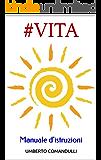 Hashtag VITA Manuale d'istruzioni Come vivere felici, cambiare vita, eliminare lo stress, ottenere di più e avere successo senza strafare!(Salute & Benessere, Autostima e Crescita personale)