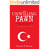 The Unwilling Pawn: A young man is caught in the middle of the battle for the soul of Turkey (Frank Kelly Mystery Series Book 2) (English Edition)