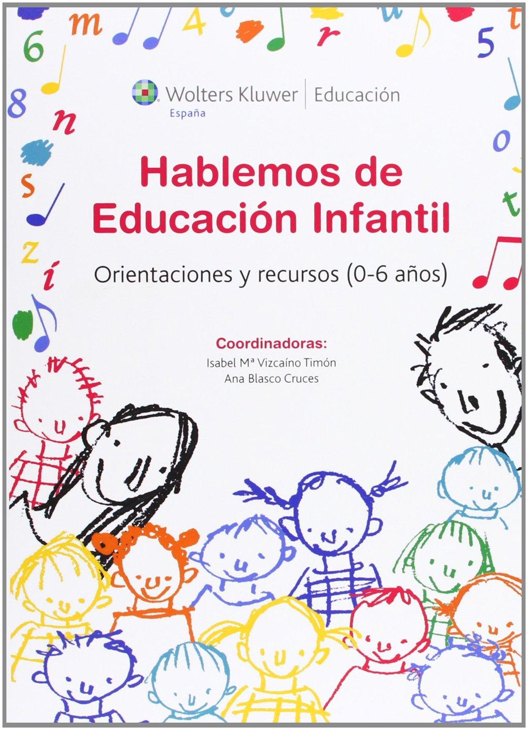 Hablemos de educación infantil: Orientaciones y recursos 0-6 años Educacion wolters: Amazon.es: Isabel María Vizcaíno Timón, Ana Blasco Cruces: Libros