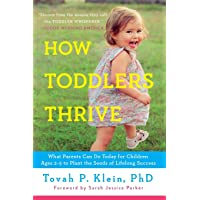 How Toddlers Thrive: What Parents Can Do Today for Children Ages 2-5 to Plant the Seeds of Lifelong Success
