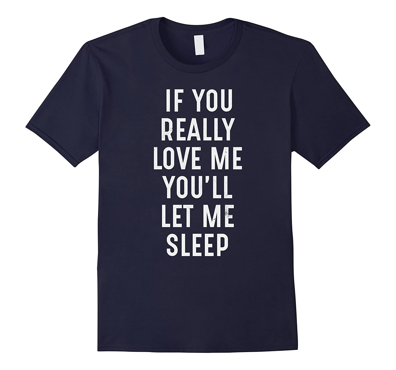 If you really love me, you'll let me sleep, funny t-shirt-FL
