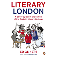 Literary London: A Street by Street Exploration of the Capital's Literary Heritage