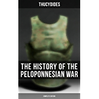 The History of the Peloponnesian War (Complete Edition): Historical Account of the War between Sparta and Athens (English Edition)