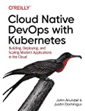 Cloud Native DevOps with Kubernetes: Building, Deploying, and Scaling Modern Applications in the Cloud