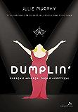 Dumplin': Cresça e apareça. Faça e aconteça! (Portuguese Edition)