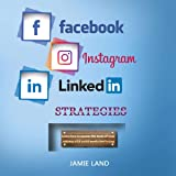 Facebook Instagram Linkedin Strategies: Learn how to Master the Tools of Your Success with Social Media Marketing