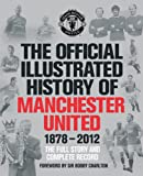 The Official Illustrated History of Manchester United 1878-2012: The Full Story and Complete Record (MUFC)