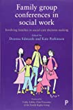 Family group conferences in social work: Involving families in social care decision making