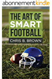 The Art of Smart Football (English Edition)