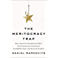 The Meritocracy Trap: How America's Foundational Myth Feeds Inequality, Dismantles the Middle Class, and Devours the Elite (English Edition)