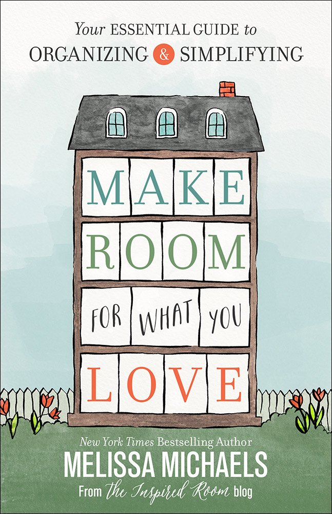 make-room-for-what-you-love-your-essential-guide-to-organizing-and-simplifying