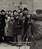 Memory Unearthed: The Lodz Ghetto Photographs of Henryk Ross