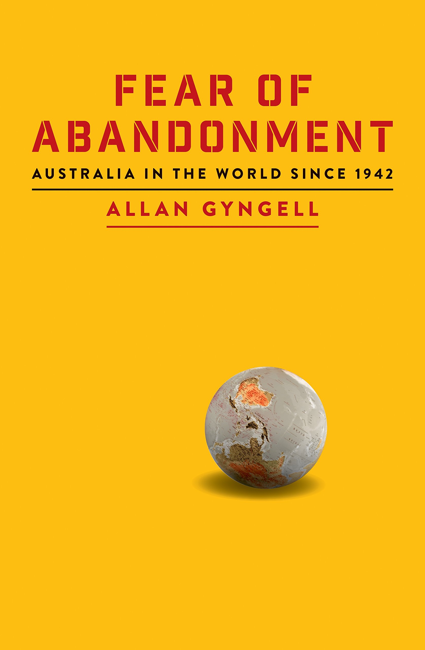 Fear of Abandonment: Australia in the World since 1942 ePub fb2 book
