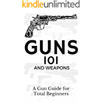 Guns: Weapons Guide for Total Beginners - Guns, Colts Revolvers and Rifles (Firearms training - Firearms for Beginners - Firearms Books Book 1)
