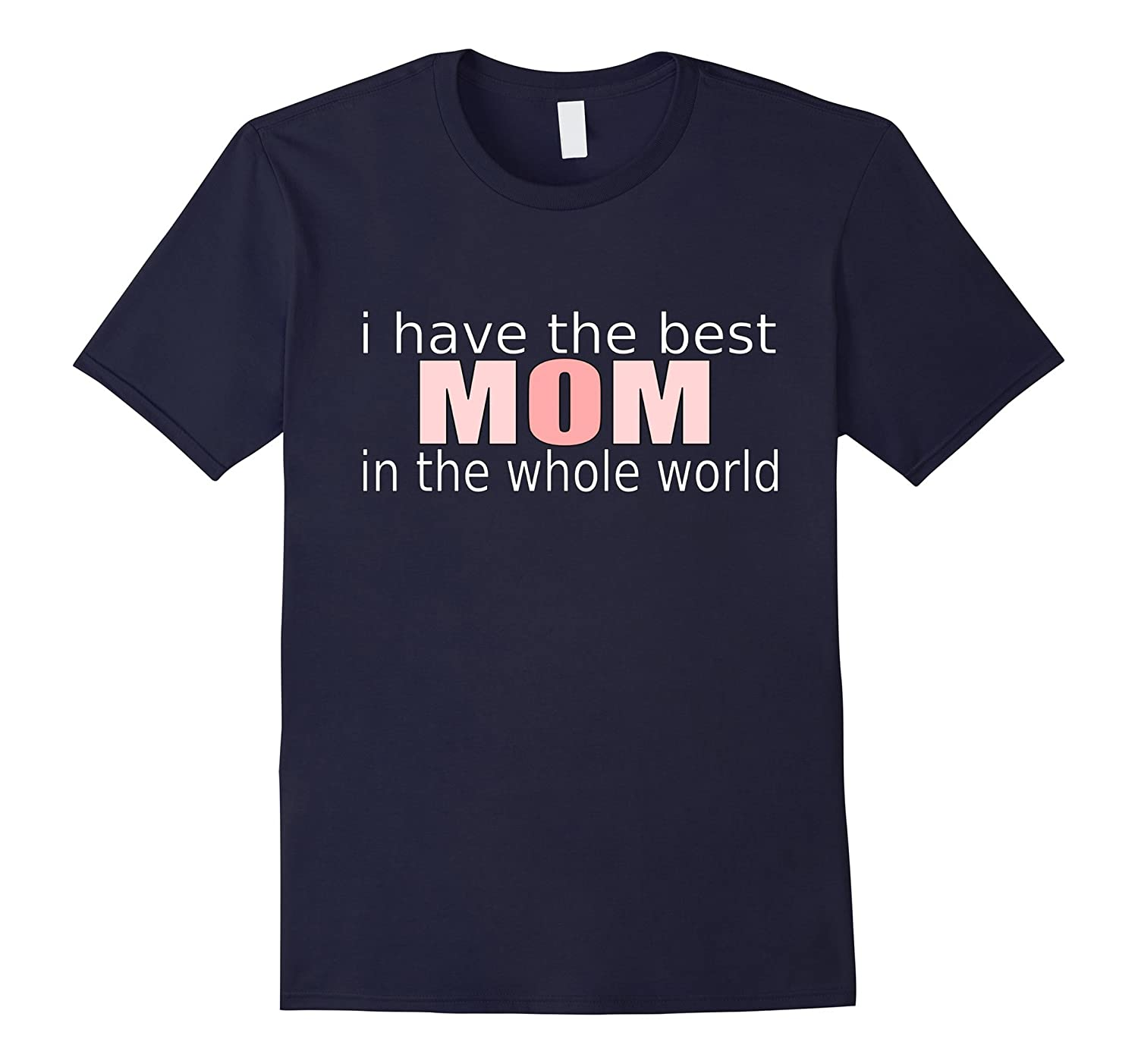 I Have The Best Mom In The World Mothers Day Mum T Shirt-TH