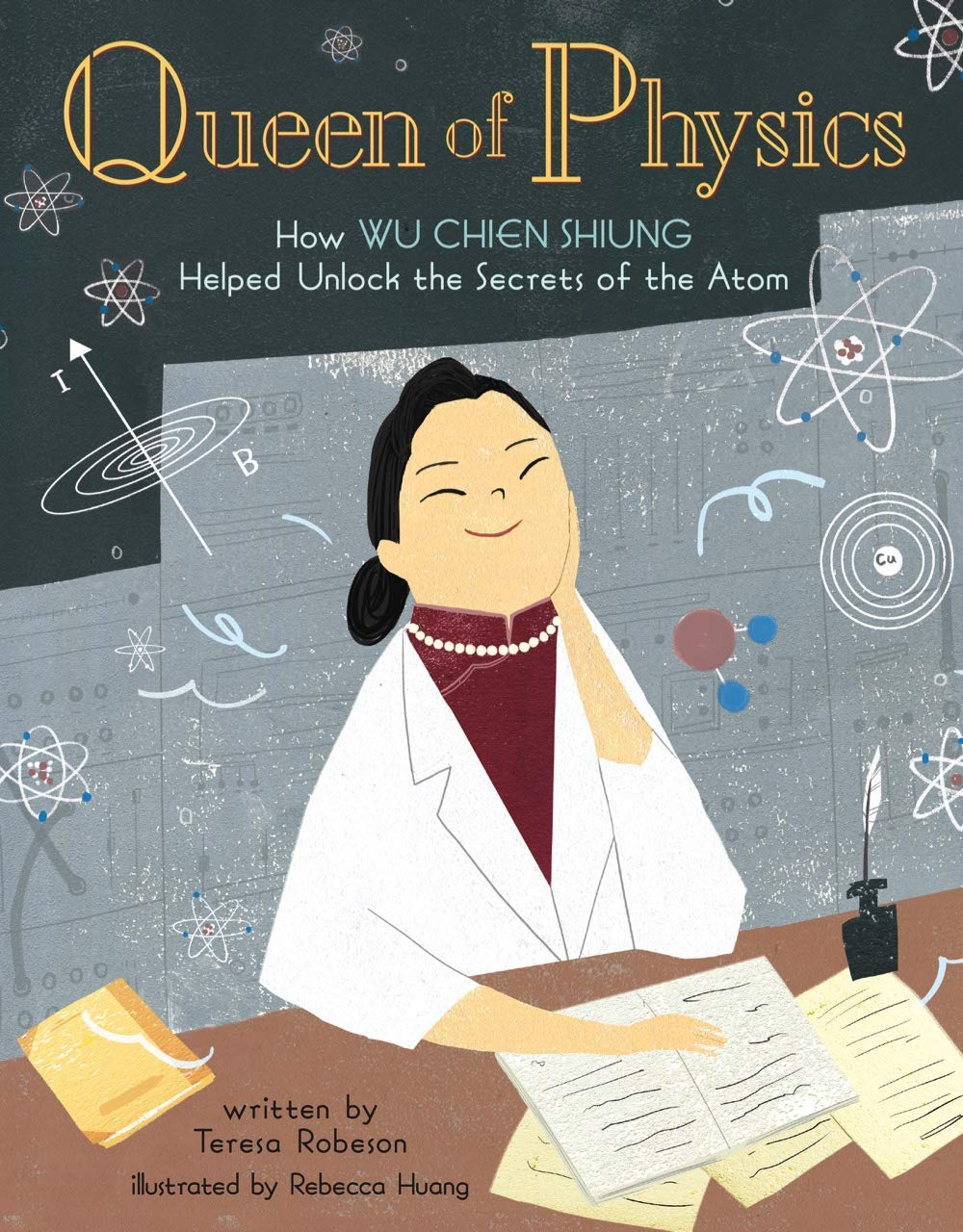 How Wu Chien Shiung Helped Unlock the Secrets of the Atom  - Picture Book Biographies