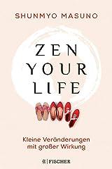 Zen your life: Kleine Veränderungen mit großer Wirkung (German Edition) Kindle Edition