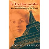 By the Hands of Men, Book Four: Charlotte The Blind Machinery of the World