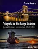 Fotografía de Alto Rango Dinámico. Nuevas técnicas y herramientas. Edición 2014 (Photoclub)