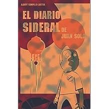 El Diario Sideral de Juan Solo (Spanish Edition) Jun 7, 2016