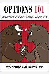 Options 101: A Beginner's Guide to Trading Options in the Stock Market Kindle Edition