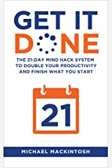 Get It Done: The 21-Day Mind Hack System to Double Your Productivity and Finish What You Start Kindle Edition