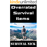 Overrated Survival Items: The Top Survival Gear Ripoffs and the Best Alternatives To Each One