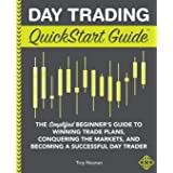 Day Trading QuickStart Guide: The Simplified Beginner's Guide to Winning Trade Plans, Conquering the Markets, and Becoming a