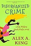 Disorganized Crime: A Kat Makris Greek Mafia Novel