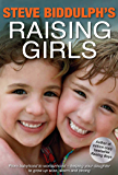 Raising Girls: From babyhood to womanhood – helping your daughter to grow up wise, warm and strong