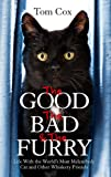 The Good, The Bad and The Furry: Life with the World's Most Melancholy Cat and Other Whiskery Friends