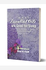 What Essential Oils are Good for Sleep: Essential Oil Recipes for Sleep for Diffusers, Roller Bottles, Inhalers & more Kindle Edition