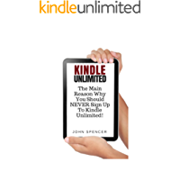 Kindle Unlimited: The Main Reasons Why You Should NEVER Sign Up To Kindle Unlimited!