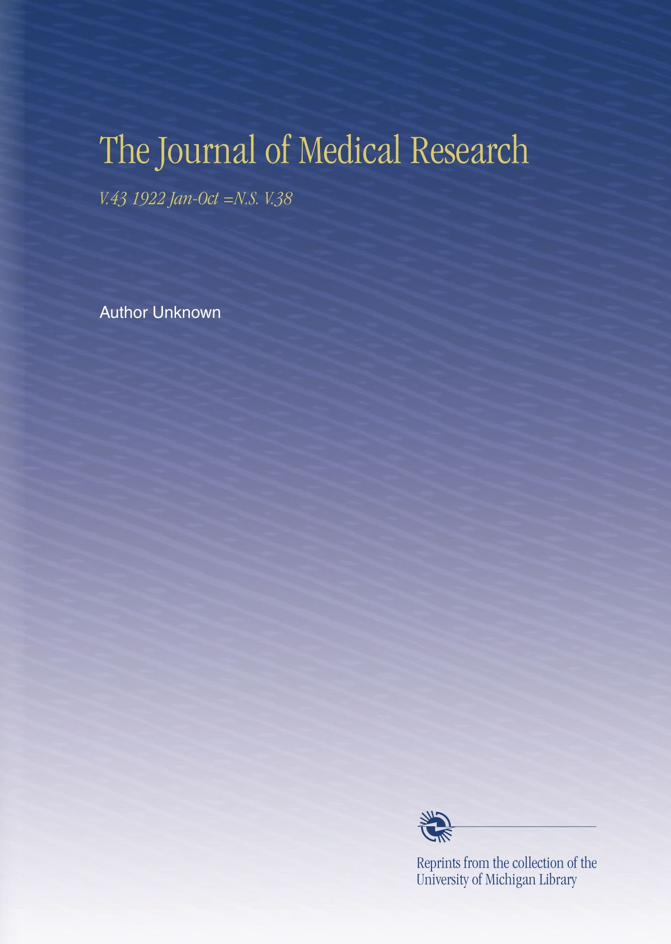 The Journal of Medical Research: V.43 1922 Jan-Oct =N.S. V.38 ebook