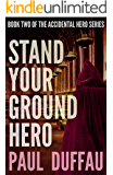 Stand Your Ground Hero (The Accidental Hero Book 2)