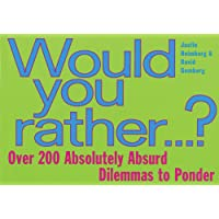 Would You Rather...: Over 200 Absolutely Absurd Dilemmas to Ponder