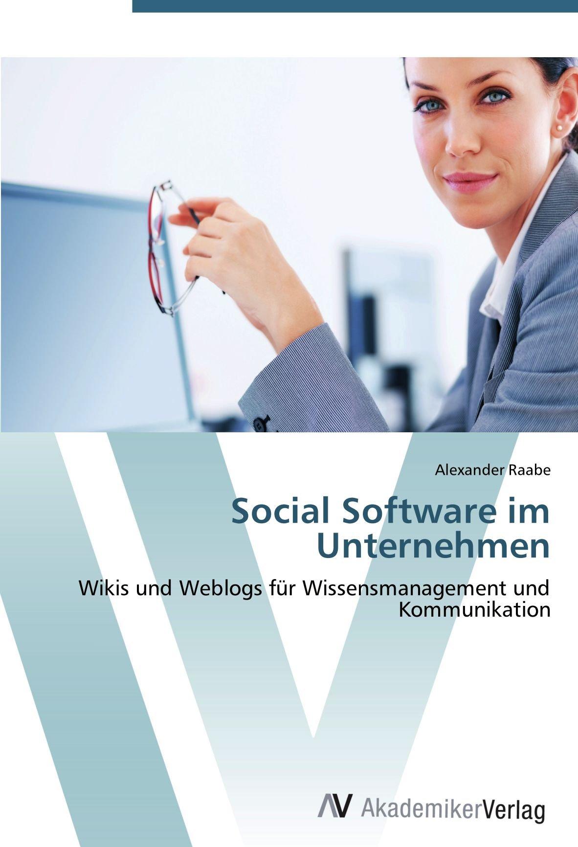 Social Software im Unternehmen: Wikis und Weblogs für Wissensmanagement und Kommunikation