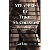 Strapped by Three Mistresses: Dominated and Stretched by Mistress and Her Friends (English Edition)