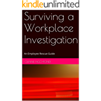 Surviving a Workplace Investigation: An Employee Rescue Guide