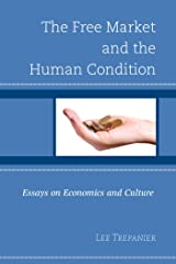 The Free Market and the Human Condition: Essays on Economics and Culture Kindle Edition