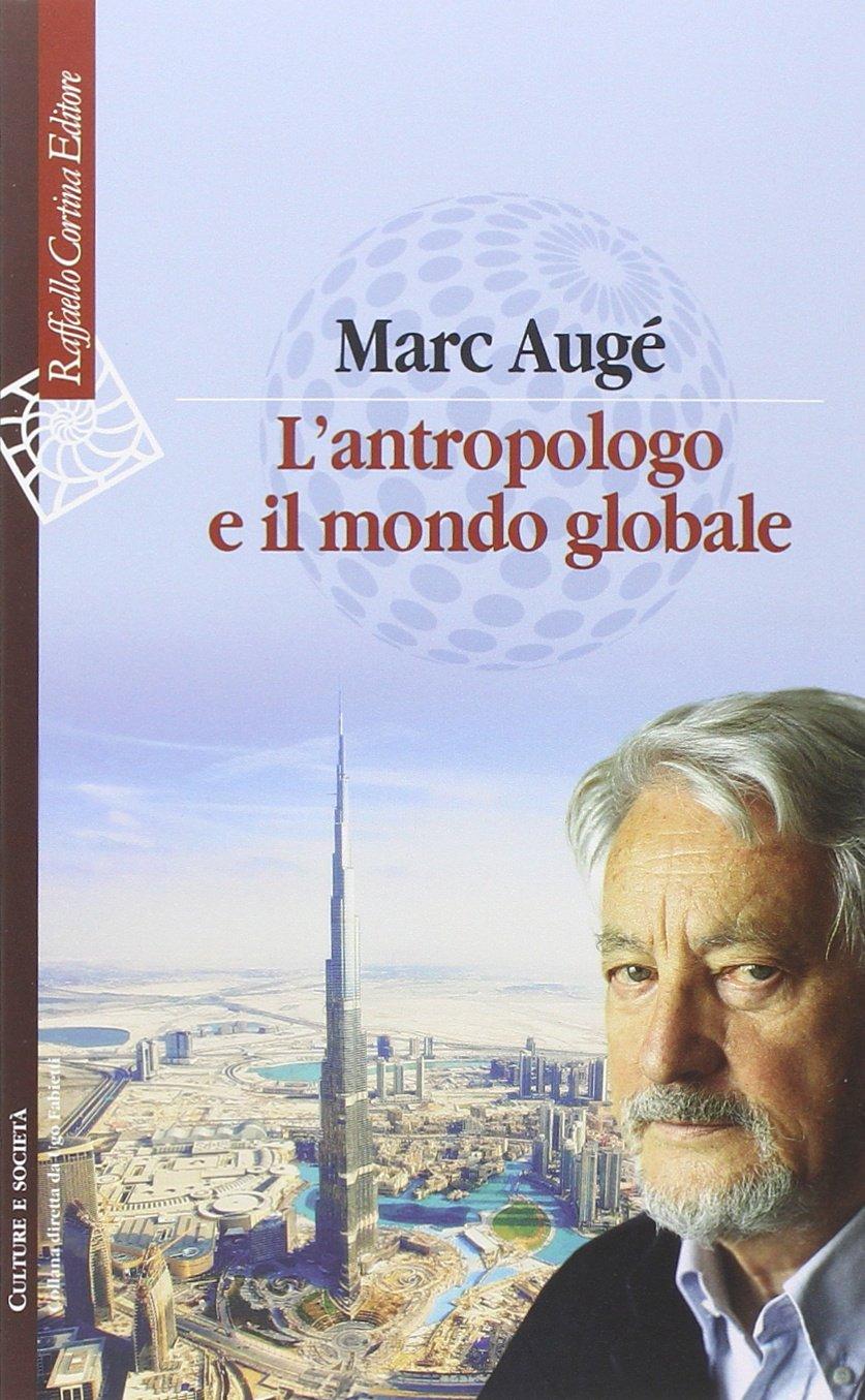 L'antropologo e il mondo globale Copertina flessibile – 11 giu 2014 Marc Augé L. Odello Cortina Raffaello 8860306779