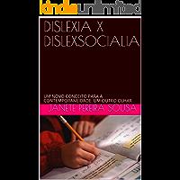 DISLEXIA X DISLEXSOCIALIA: UM NOVO CONCEITO PARA A CONTEMPORANEIDADE:  UM OUTRO OLHAR