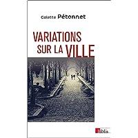 Variations sur la ville - Textes et conférences d'Ethnologie urbaine, 1970-2010