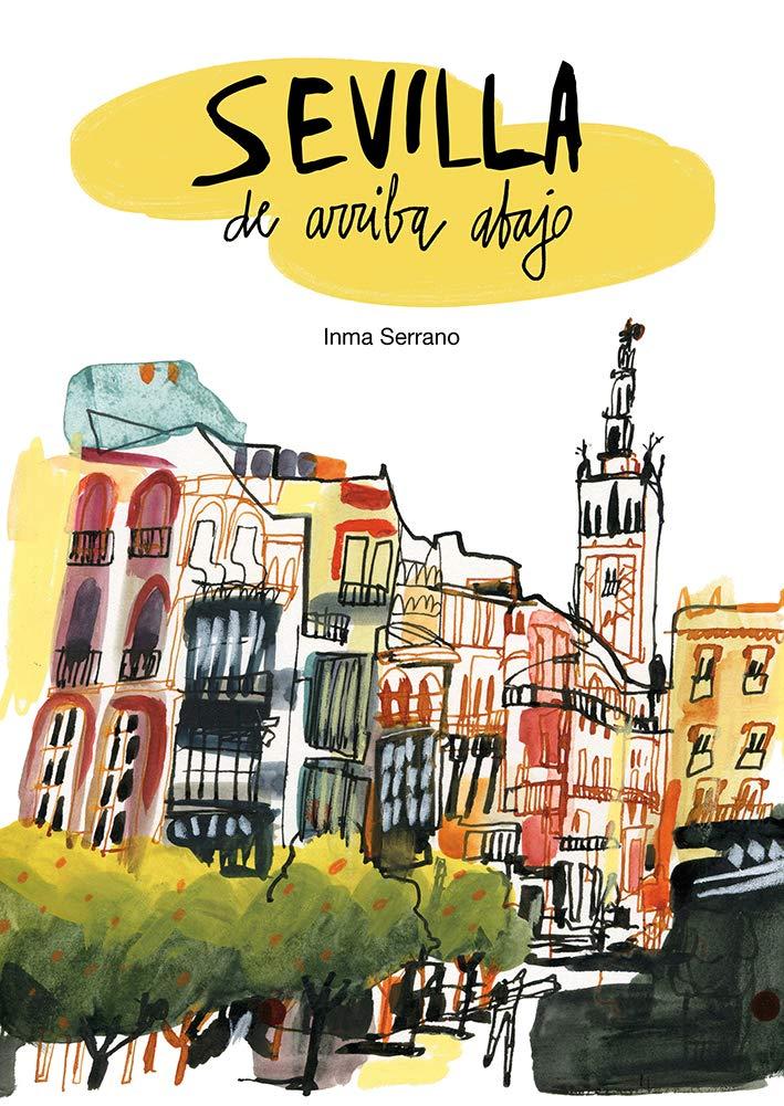 Sevilla de arriba abajo: Amazon.es: Inma Serrano: Libros