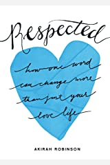 Respected: How One Word Can Change More Than Just Your Love Life Kindle Edition