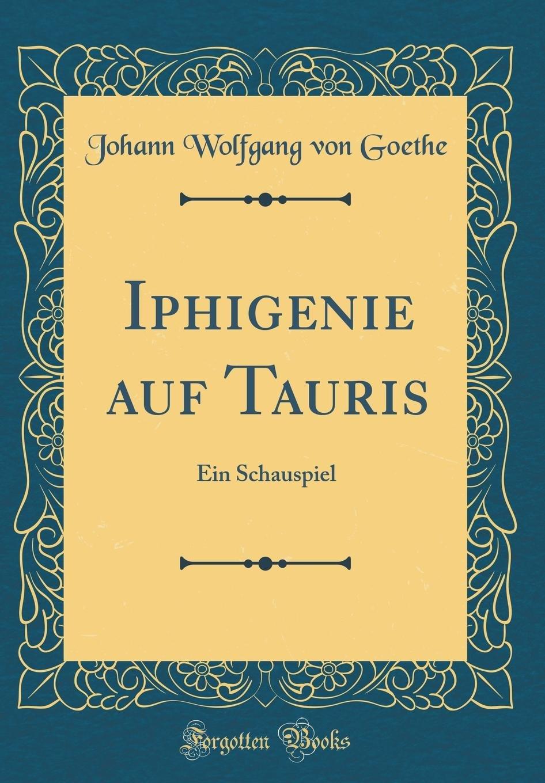 Iphigenie Auf Tauris: Ein Schauspiel (Classic Reprint)