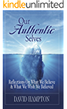 Our Authentic Selves: Reflections on What We Believe & What We Wish We Believed