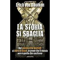 La storia si sbaglia. Dal manoscritto Voynich al libro di Enoch, le prove che il mondo non è quello che crediamo