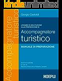 L'esame di abilitazione alla professione di accompagnatore turistico: 6ª edizione a cura di Maurizio Boiocchi e Roberto Lavarini